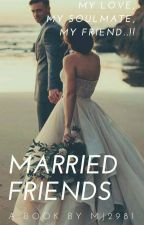Married Friends ✔ by _Wild_n_Free_