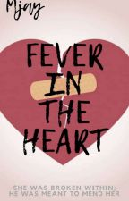 FEVER IN THE HEART  by Mjaayy_