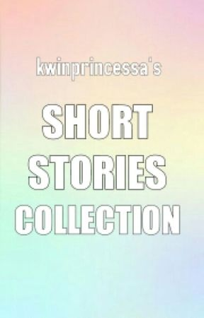 Kwinprincessa's Short Stories Collection by kwinprincessa