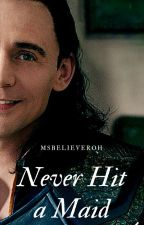 Never Hit a Maid ↠ Loki X Reader by msbelieveroh