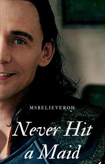 Never Hit a Maid ↠ Loki X Reader - anna - Wattpad