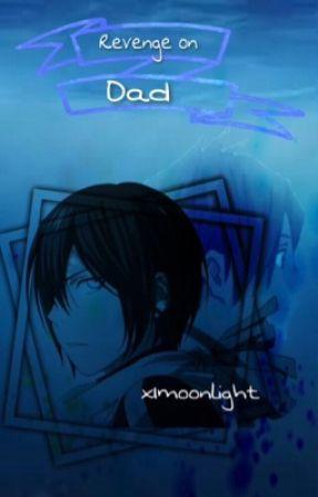 Revenge on Dad (Yatori)  by xImoonlight