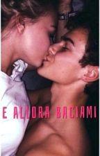 E allora baciami  by _annarella