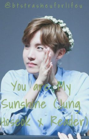 You Are My Sunshine (Jung Hoseok x Reader) by btstrasheuforlifeu