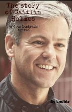 The story of Caitlin Holmes (A Greg Lestrade Fanfic) by Lndhtr