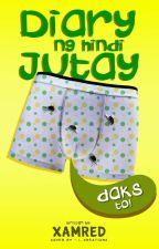 """Diary ng Hindi Jutay (Daks 'to!) """"NOT A PORN STORY"""" by XamRed"""
