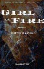 Girl on Fire and the Sceptre of Magic [ON HOLD] by _naturallyme_