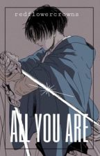 All you are [Levi x reader] by Redflowercrowns