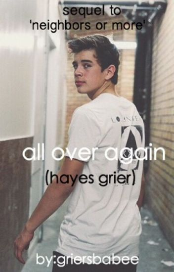 All over again (hayes grier)