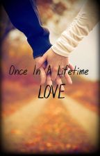 Once In A Lifetime Love by NoyZ15
