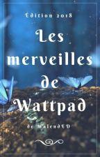 Les merveilles de Wattpad - Édition 2018 by WalentED