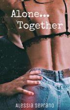 Alone... together by MrsLovato99