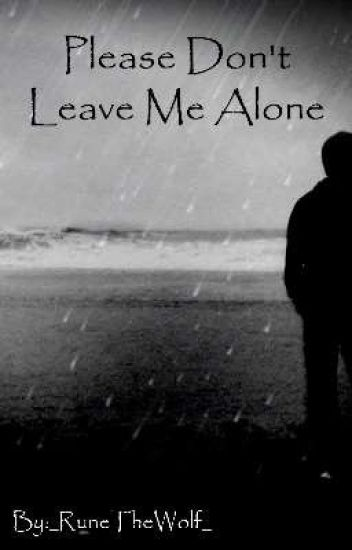 Please Dont Leave Me Alone Rune Willows Wattpad