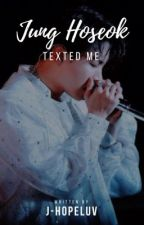 Jung Hoseok texted me  by J-Hopeluv