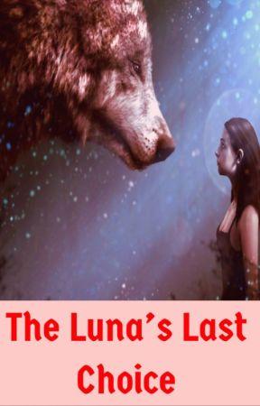 The Luna's Last Choice by deehdoe