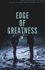 Edge of Greatness by EmilyThomas22