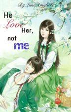 He love her, not me by Luna_yuri_ann