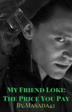 My Friend Loki: The Price You Pay by user98735533