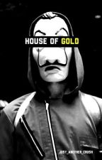 HOUSE OF GOLD II La casa de papel by just_another_crush