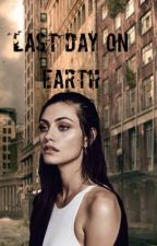 Last Day On Earth by KinseyClair01