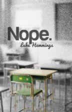 nope || luke hemmings. by TwerkItNiam_