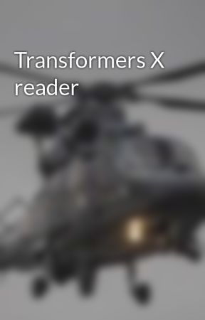 Transformers X reader by SleeplessGirl20