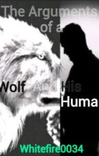 The Arguments of a Wolf and His Human by Whitefire0034