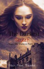 The Darkest Secret (Parte II saga The Darkest) by Black_Neon_Thunder