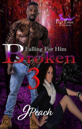 Falling For Him 3: Broken by JPeach1