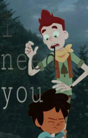 I need you《One-shot》(camp camp) by DelfinaAraya