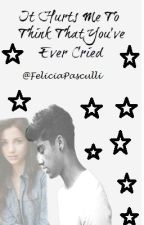 It Hurts Me To Think That You've Ever Cried (A Zayn Malik Fan-Fic) ~COMPLETED~ by Pascullayy