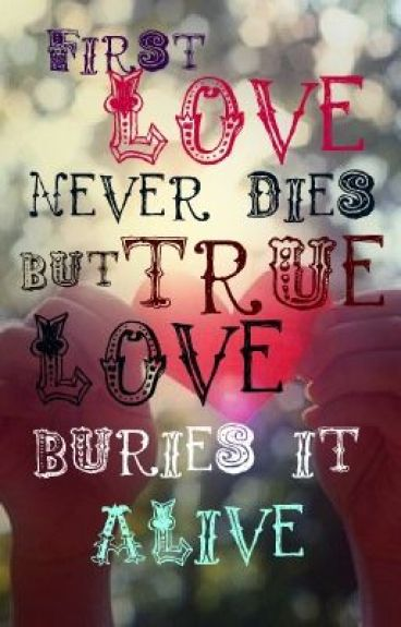 ♥first love never dies but true love buries it alive♥ (on hold)