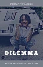Dilemma | ybn nahmir story  by princessarriii