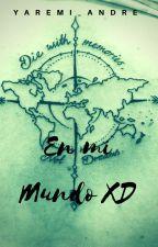 En Mi Mundo xD by Yaremi_Andre