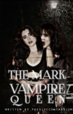The Mark of the Vampire Queen | (Camren) by passivecompassion