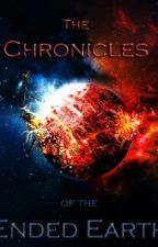 Chronicles of The Ended Earth by MemoriesOfTheFlame