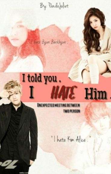 [ON HOLD] I told you. I 'HATE' him. [ EXO fanfic ]
