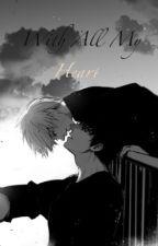 With All My Heart ( Amoneki ) by That_1_Potatofangirl