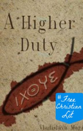 A Higher Duty: A Tale of Christians in Rome by cradle_life