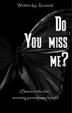 Do You Miss Me?  by Kiaax26