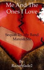 Me and the ones i love(sequel to 'my band mates and me')*EDITING* by Razorblade2