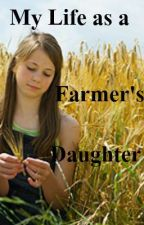 My Life as a Farmer's Daughter by thatpersonoverthere