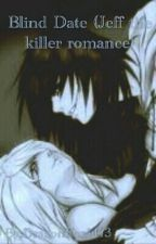 Blind Date (Jeff the killer romance) by DragonFox1473
