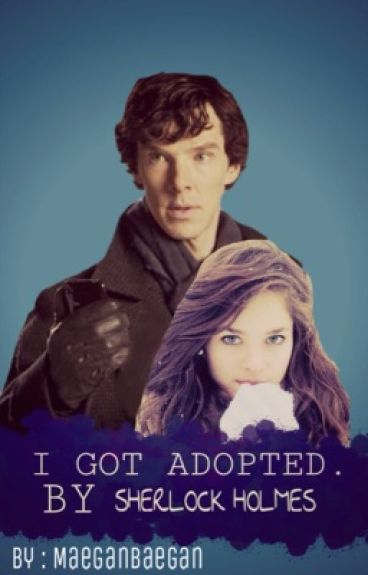 I got adopted. By Sherlock Holmes