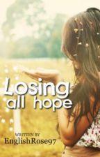 Losing All Hope by EnglishRose97