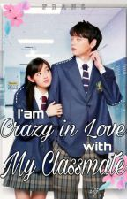 I'am Crazy Inlove With My Classmate|COMPLETED STORY ✔ by Franz_jingxao