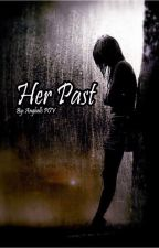Her Past (On-Going) by AnghellsPOV