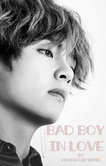 Bad Boy...In Love? (Taehyung-BTS) {COMPLETE-BOOK 1} --EDITING--