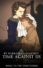 Time Against Us • Book I by HarrysBananaQueen