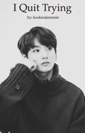 I Quit Trying (Jungkook-BTS) {COMPLETED} by pinkeubyun